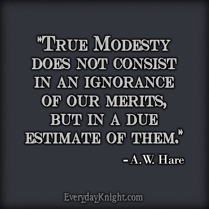 True modesty does not consist in an ignorance of our merits, but in a due estimate of them. A.W. Hare